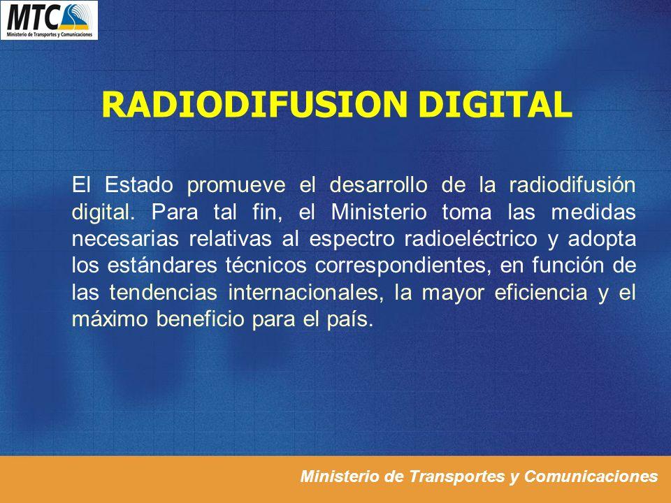 Ministerio de Transportes y Comunicaciones RADIODIFUSION DIGITAL El Estado promueve el desarrollo de la radiodifusión digital. Para tal fin, el Minist