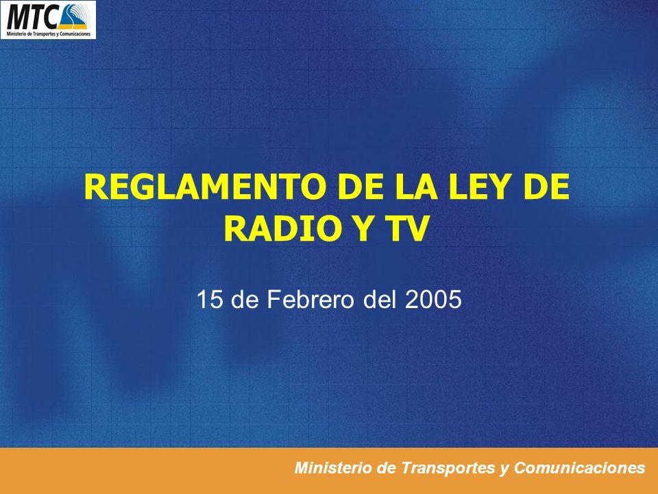 Ministerio de Transportes y Comunicaciones REGLAMENTO DE LA LEY DE RADIO Y TV 15 de Febrero del 2005