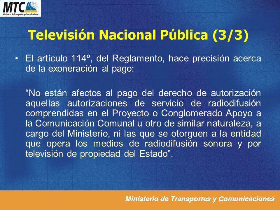 Ministerio de Transportes y Comunicaciones Televisión Nacional Pública (3/3) El artículo 114º, del Reglamento, hace precisión acerca de la exoneración