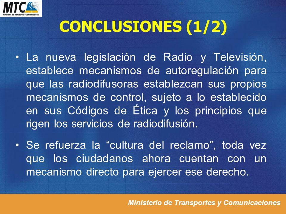 Ministerio de Transportes y Comunicaciones CONCLUSIONES (1/2) La nueva legislación de Radio y Televisión, establece mecanismos de autoregulación para