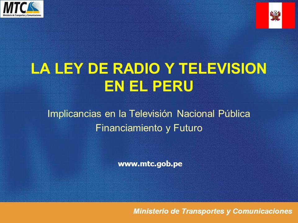 Ministerio de Transportes y Comunicaciones LA LEY DE RADIO Y TELEVISION EN EL PERU Implicancias en la Televisión Nacional Pública Financiamiento y Fut