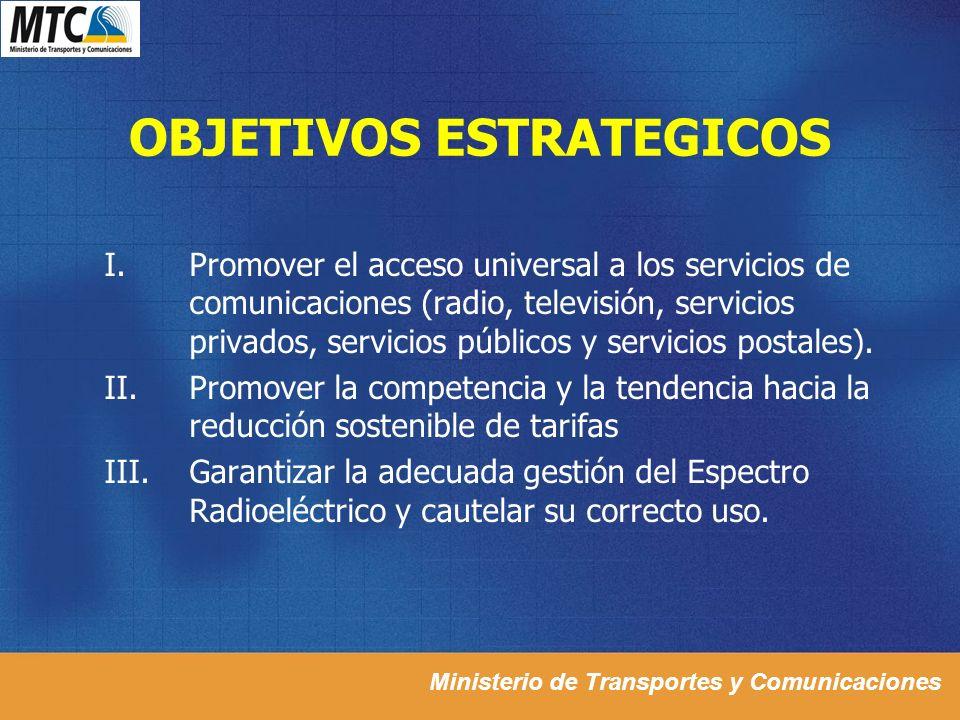 Ministerio de Transportes y Comunicaciones OBJETIVOS ESTRATEGICOS I.Promover el acceso universal a los servicios de comunicaciones (radio, televisión,