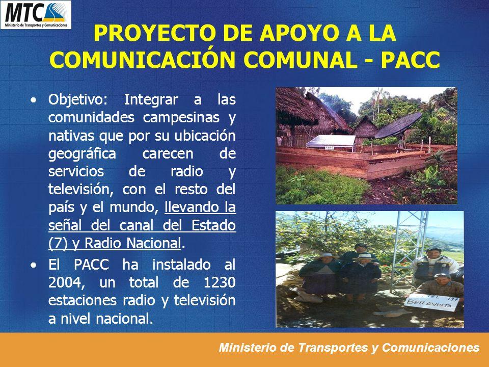 Ministerio de Transportes y Comunicaciones PROYECTO DE APOYO A LA COMUNICACIÓN COMUNAL - PACC Objetivo: Integrar a las comunidades campesinas y nativa