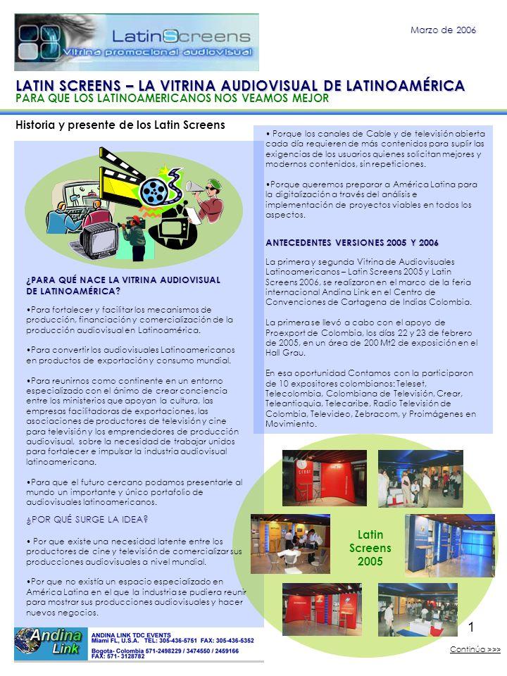 2 Historia y presenta de los Latin Screens Marzo de 2006 OBJETIVOS DE LATIN SCREENS 2007 Acercar a los compradores de contenidos de los canales internacionales que asisten a la Muestra Comercial de Andina Link, a los productores de audiovisuales.