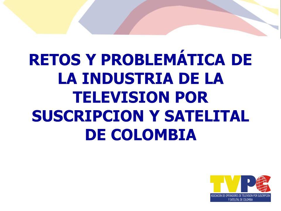 RETOS Y PROBLEMÁTICA DE LA INDUSTRIA DE LA TELEVISION POR SUSCRIPCION Y SATELITAL DE COLOMBIA