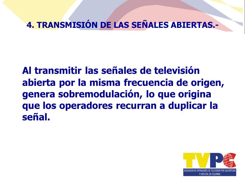 Al transmitir las señales de televisión abierta por la misma frecuencia de origen, genera sobremodulación, lo que origina que los operadores recurran a duplicar la señal.