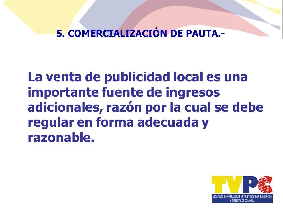 La venta de publicidad local es una importante fuente de ingresos adicionales, razón por la cual se debe regular en forma adecuada y razonable.
