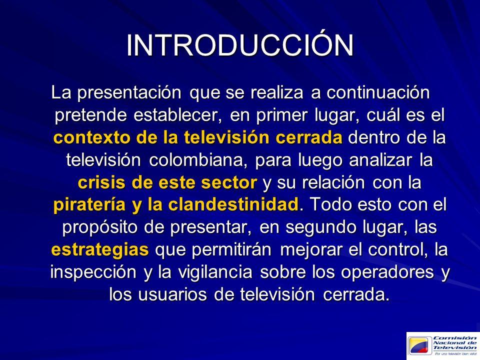 INTRODUCCIÓN La presentación que se realiza a continuación pretende establecer, en primer lugar, cuál es el contexto de la televisión cerrada dentro d