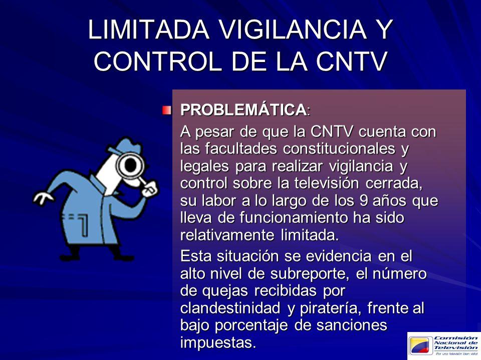LIMITADA VIGILANCIA Y CONTROL DE LA CNTV PROBLEMÁTICA : A pesar de que la CNTV cuenta con las facultades constitucionales y legales para realizar vigi