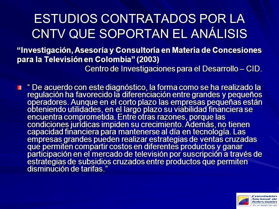 ESTUDIOS CONTRATADOS POR LA CNTV QUE SOPORTAN EL ANÁLISIS Investigación, Asesoría y Consultoría en Materia de Concesiones para la Televisión en Colomb