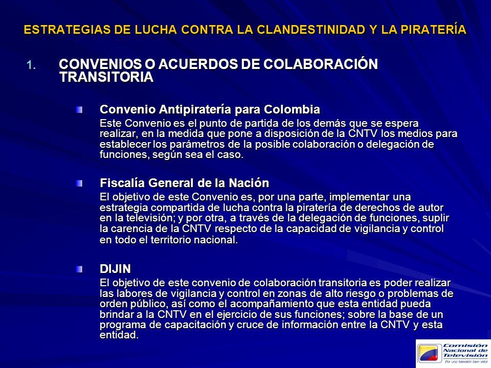 ESTRATEGIAS DE LUCHA CONTRA LA CLANDESTINIDAD Y LA PIRATERÍA 1. CONVENIOS O ACUERDOS DE COLABORACIÓN TRANSITORIA Convenio Antipiratería para Colombia