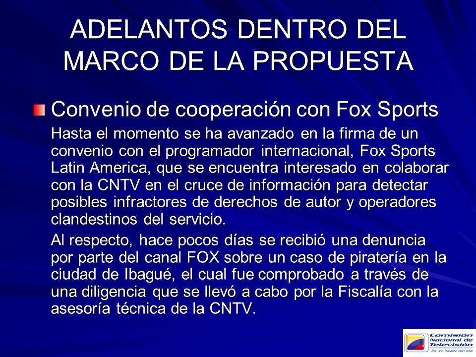ADELANTOS DENTRO DEL MARCO DE LA PROPUESTA Convenio de cooperación con Fox Sports Hasta el momento se ha avanzado en la firma de un convenio con el pr