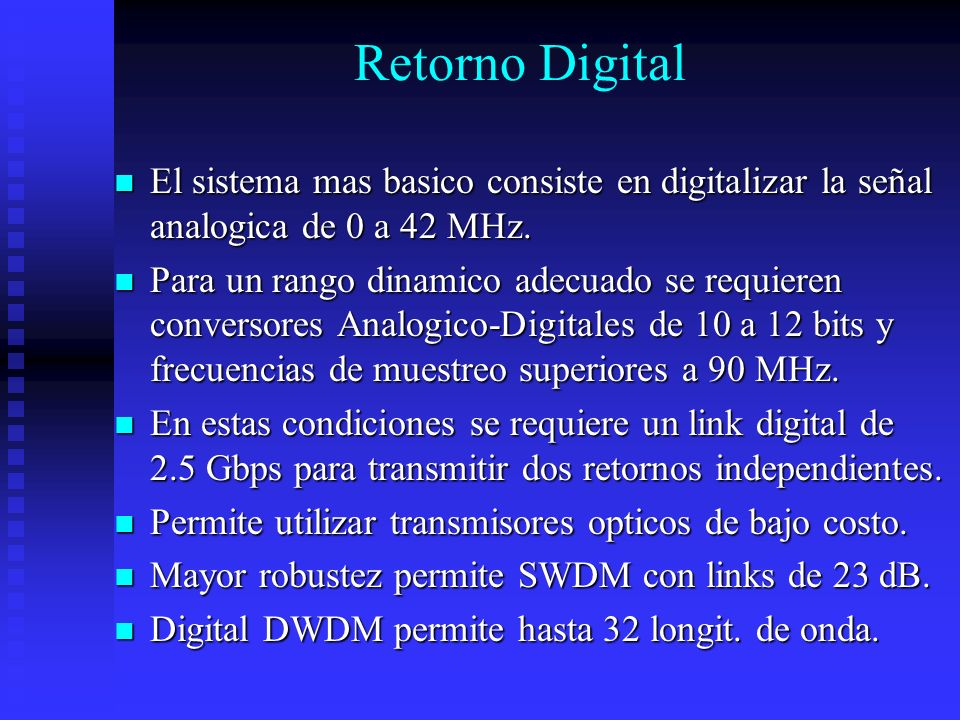 Retorno Digital El sistema mas basico consiste en digitalizar la señal analogica de 0 a 42 MHz. El sistema mas basico consiste en digitalizar la señal