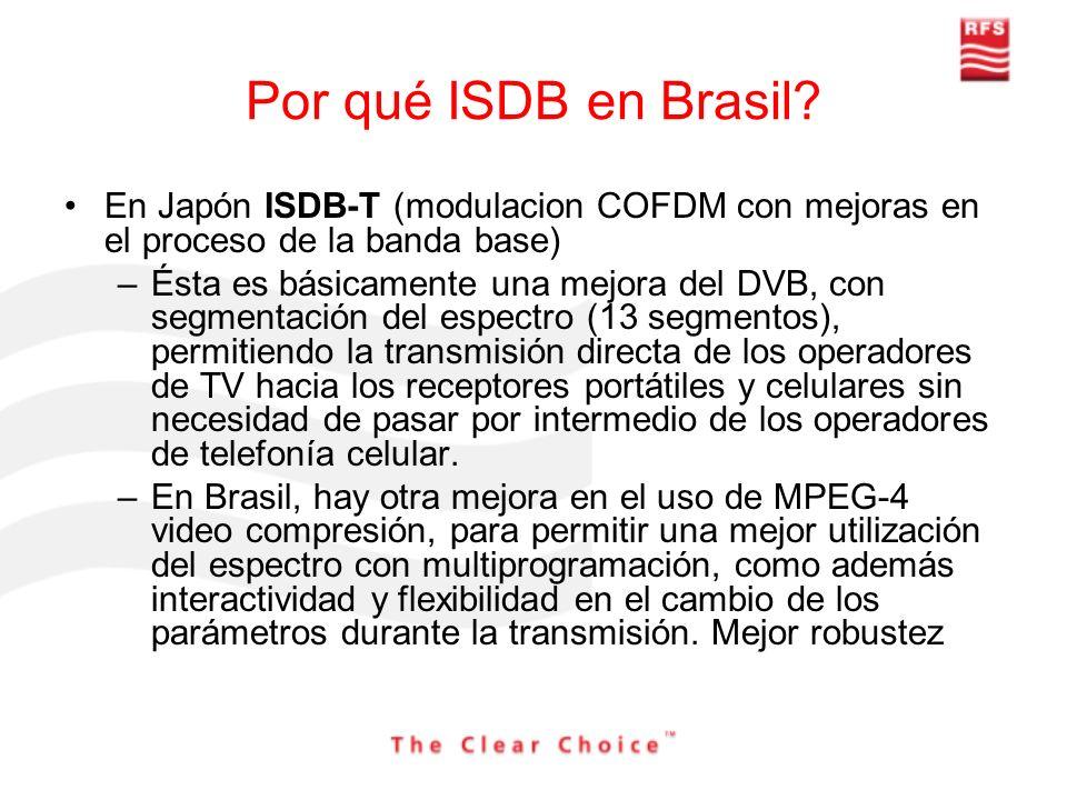 Por qué ISDB en Brasil? En Japón ISDB-T (modulacion COFDM con mejoras en el proceso de la banda base) –Ésta es básicamente una mejora del DVB, con seg