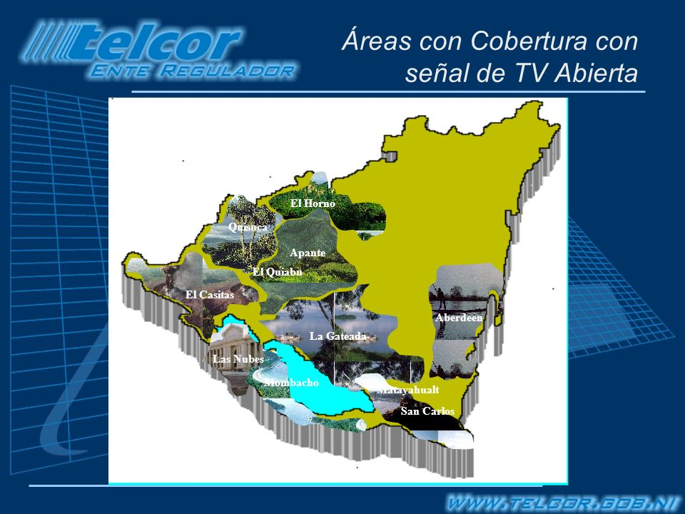Áreas con Cobertura con señal de TV Abierta El Casitas Las Nubes Quisuca El Horno La Gateada Mombacho Aberdeen Apante El Quiabu Matayahualt San Carlos