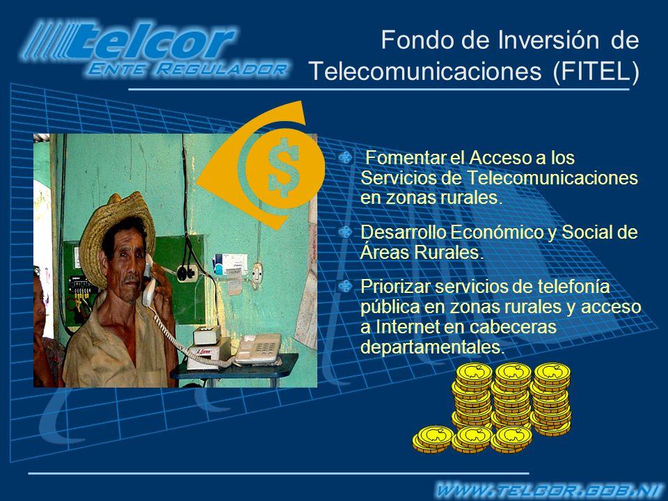 Fondo de Inversión de Telecomunicaciones (FITEL) Fomentar el Acceso a los Servicios de Telecomunicaciones en zonas rurales.