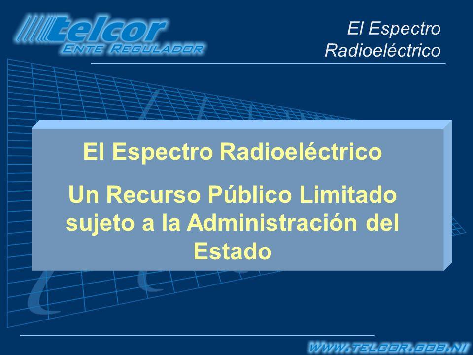 El Espectro Radioeléctrico Un Recurso Público Limitado sujeto a la Administración del Estado