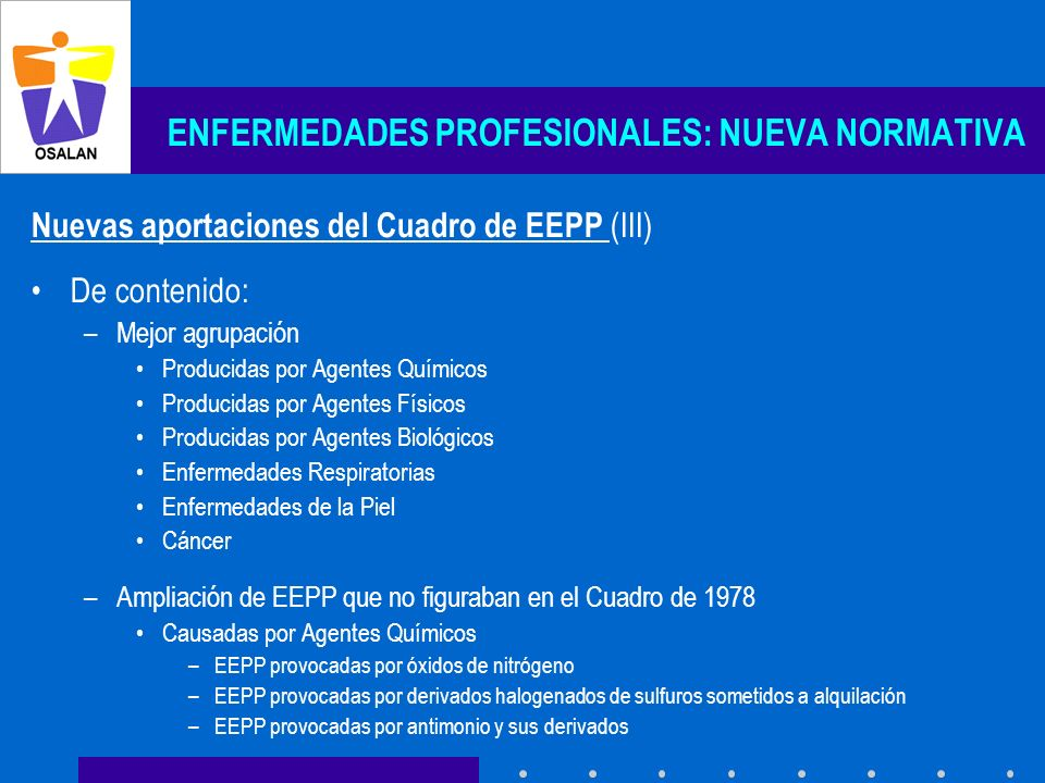 ENFERMEDADES PROFESIONALES: NUEVA NORMATIVA Nuevas aportaciones del Cuadro de EEPP (III) De contenido: –Mejor agrupación Producidas por Agentes Químic