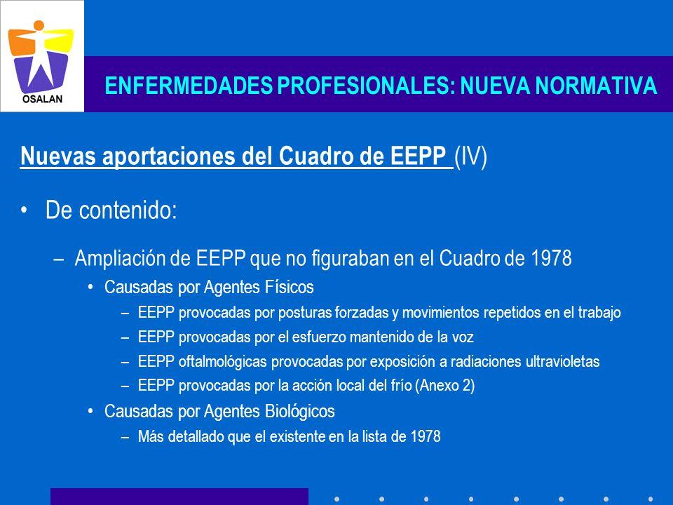 ENFERMEDADES PROFESIONALES: NUEVA NORMATIVA Nuevas aportaciones del Cuadro de EEPP (IV) De contenido: –Ampliación de EEPP que no figuraban en el Cuadr