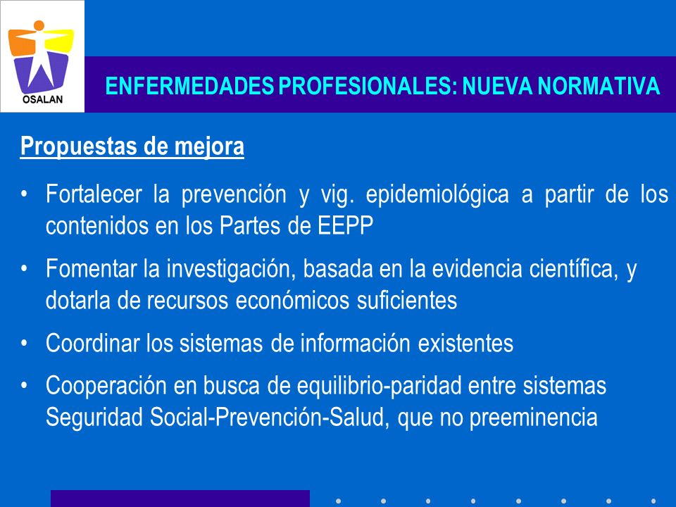 ENFERMEDADES PROFESIONALES: NUEVA NORMATIVA Propuestas de mejora Fortalecer la prevención y vig. epidemiológica a partir de los contenidos en los Part