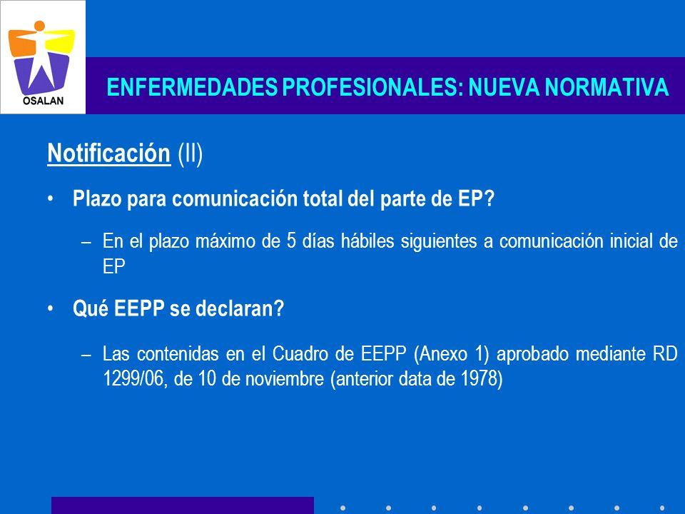 ENFERMEDADES PROFESIONALES: NUEVA NORMATIVA Notificación (II) Plazo para comunicación total del parte de EP? –En el plazo máximo de 5 días hábiles sig