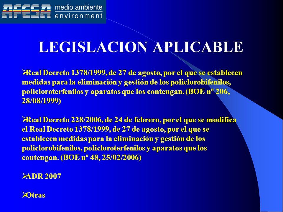 LEGISLACION APLICABLE Real Decreto 1378/1999, de 27 de agosto, por el que se establecen medidas para la eliminación y gestión de los policlorobifenilo
