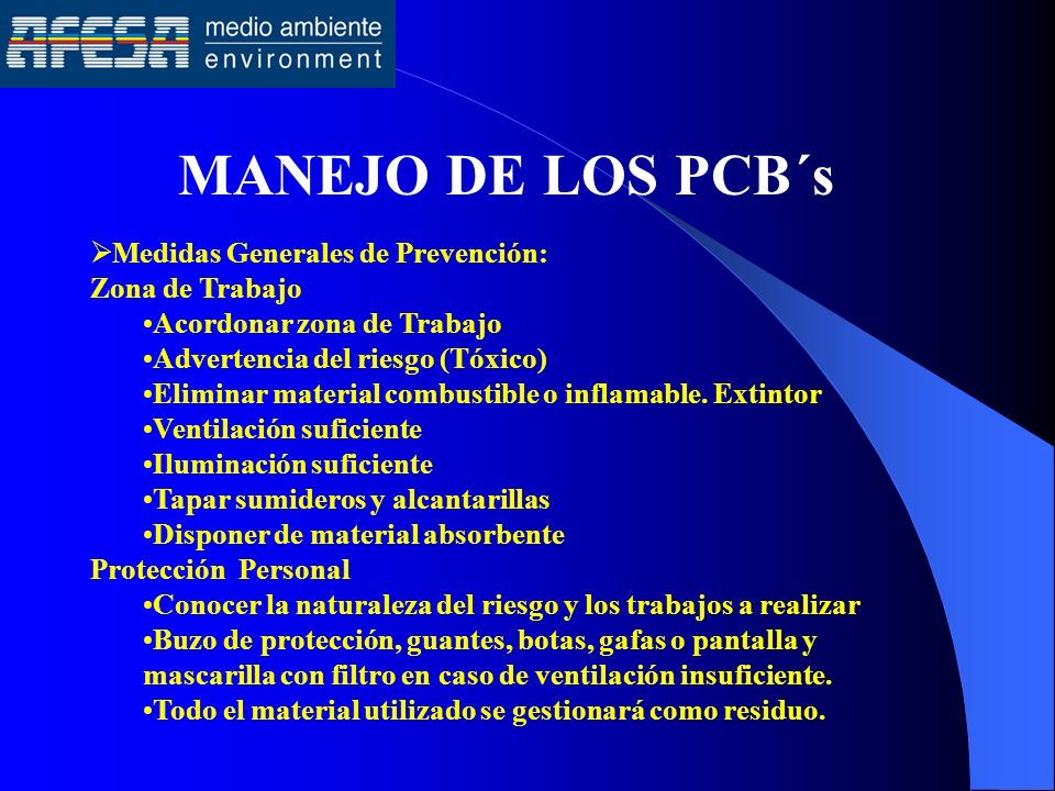 MANEJO DE LOS PCB´s Medidas Generales de Prevención: Zona de Trabajo Acordonar zona de Trabajo Advertencia del riesgo (Tóxico) Eliminar material combu
