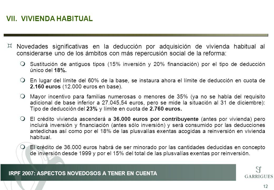 12 IRPF 2007: ASPECTOS NOVEDOSOS A TENER EN CUENTA VII.VIVIENDA HABITUAL ³ Novedades significativas en la deducción por adquisición de vivienda habitu