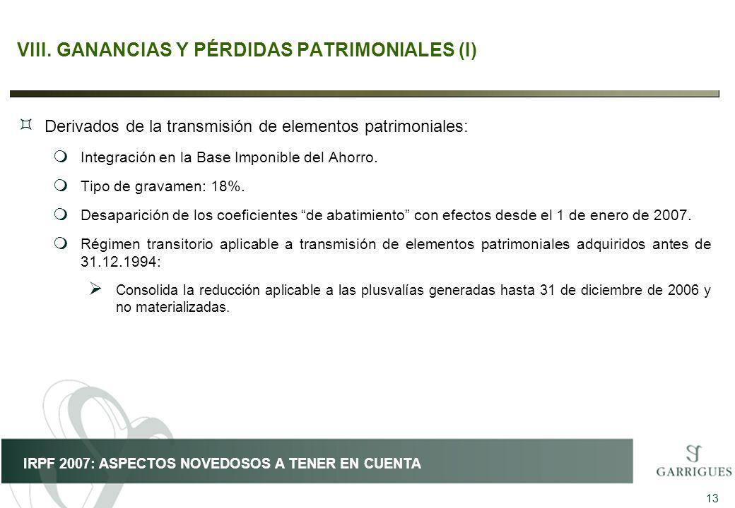 13 IRPF 2007: ASPECTOS NOVEDOSOS A TENER EN CUENTA VIII.GANANCIAS Y PÉRDIDAS PATRIMONIALES (I) ³ Derivados de la transmisión de elementos patrimoniale