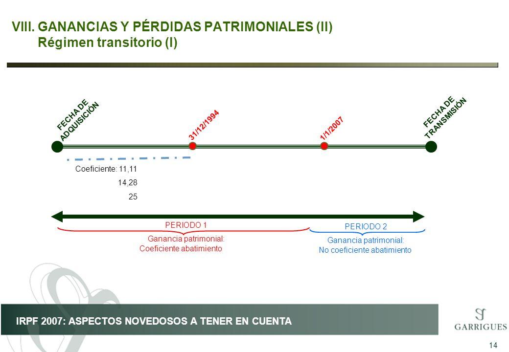 14 IRPF 2007: ASPECTOS NOVEDOSOS A TENER EN CUENTA VIII.GANANCIAS Y PÉRDIDAS PATRIMONIALES (II) Régimen transitorio (I) FECHA DE ADQUISICIÓN FECHA DE