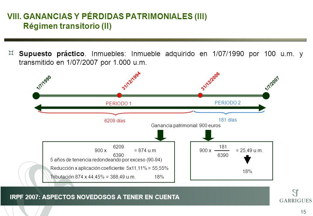 15 IRPF 2007: ASPECTOS NOVEDOSOS A TENER EN CUENTA VIII.GANANCIAS Y PÉRDIDAS PATRIMONIALES (III) Régimen transitorio (II) PERIODO 1 6209 días PERIODO