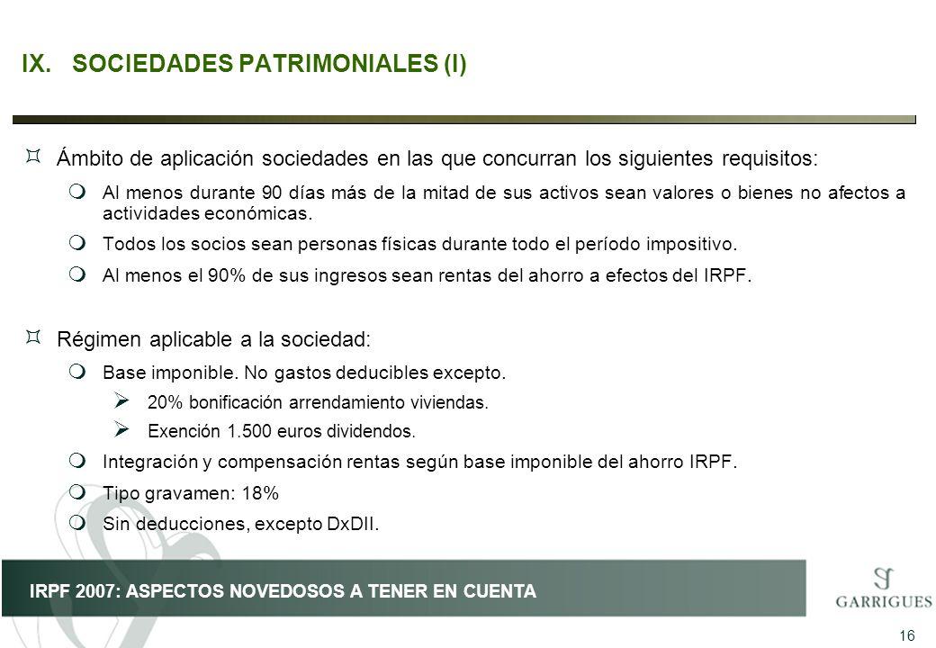 16 IRPF 2007: ASPECTOS NOVEDOSOS A TENER EN CUENTA IX.SOCIEDADES PATRIMONIALES (I) ³ Ámbito de aplicación sociedades en las que concurran los siguient
