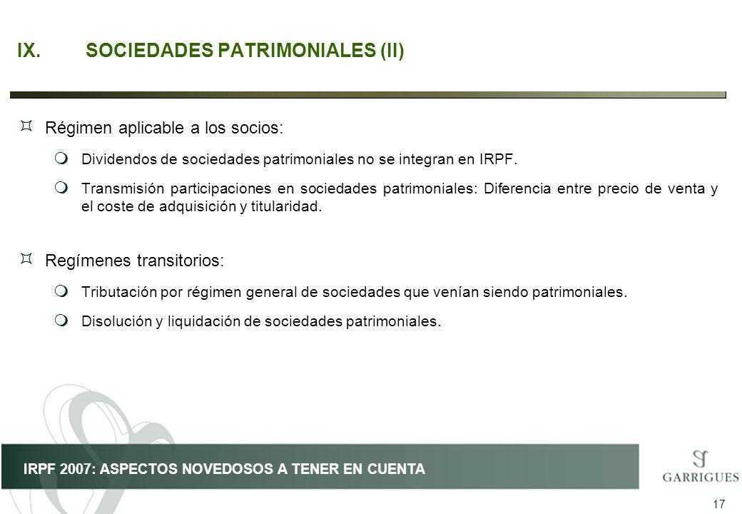 17 IRPF 2007: ASPECTOS NOVEDOSOS A TENER EN CUENTA IX.SOCIEDADES PATRIMONIALES (II) ³ Régimen aplicable a los socios: m Dividendos de sociedades patri