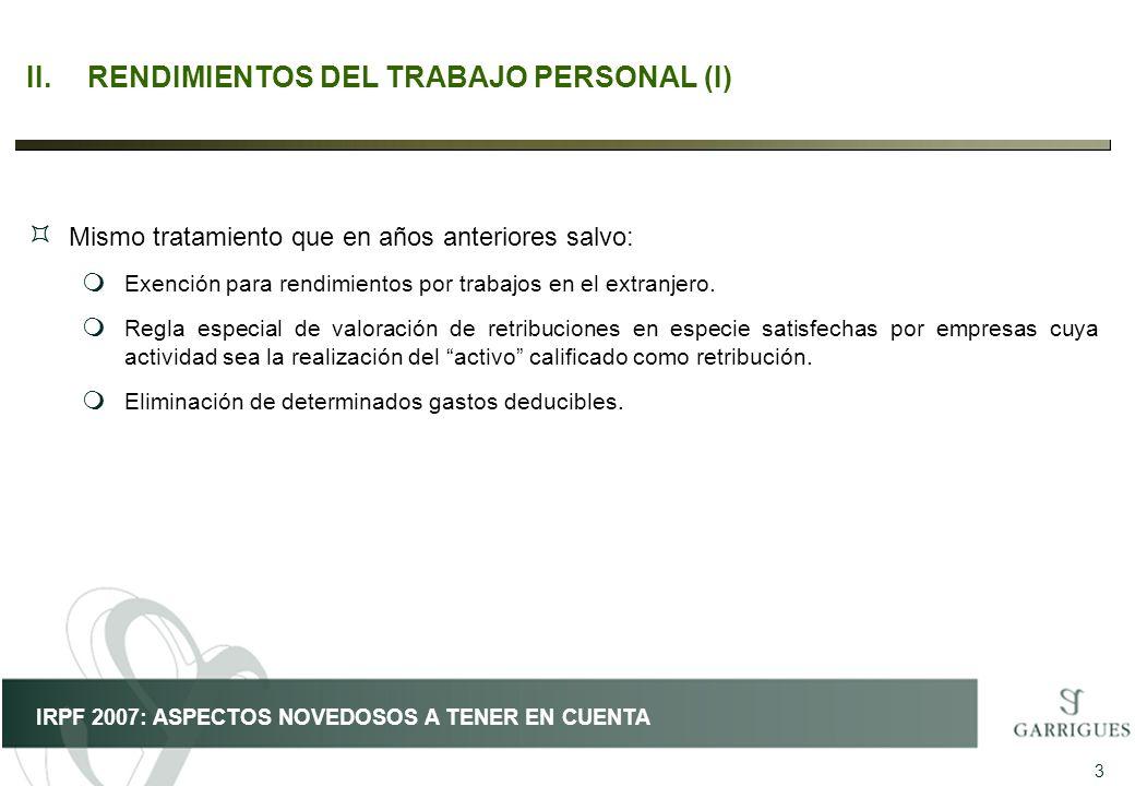 4 IRPF 2007: ASPECTOS NOVEDOSOS A TENER EN CUENTA II.RENDIMIENTOS DEL TRABAJO PERSONAL (II) ³ Dinerarios y en especie.