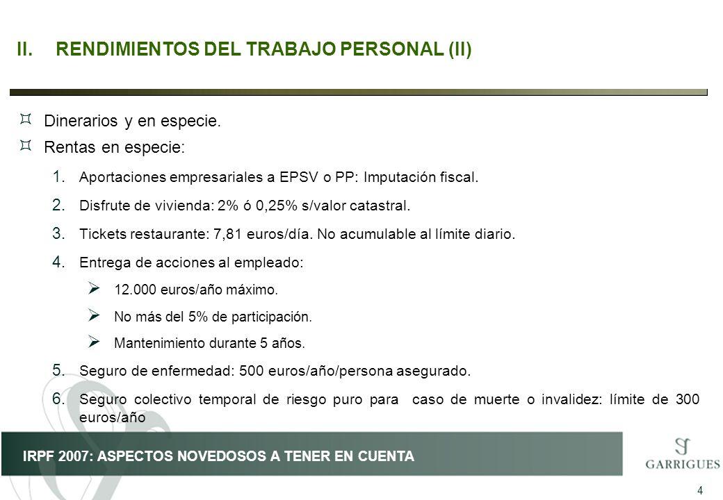 15 IRPF 2007: ASPECTOS NOVEDOSOS A TENER EN CUENTA VIII.GANANCIAS Y PÉRDIDAS PATRIMONIALES (III) Régimen transitorio (II) PERIODO 1 6209 días PERIODO 2 181 días 1/7/1990 1/7/2007 31/12/1994 31/12/2006 Ganancia patrimonial: 900 euros 900 x 6209 6390 = 874 u.m 5 años de tenencia redondeando por exceso (90-94) Reducción x aplicación coeficiente: 5x11,11% = 55,55% Tributación 874 x 44,45% = 388,49 u.m.