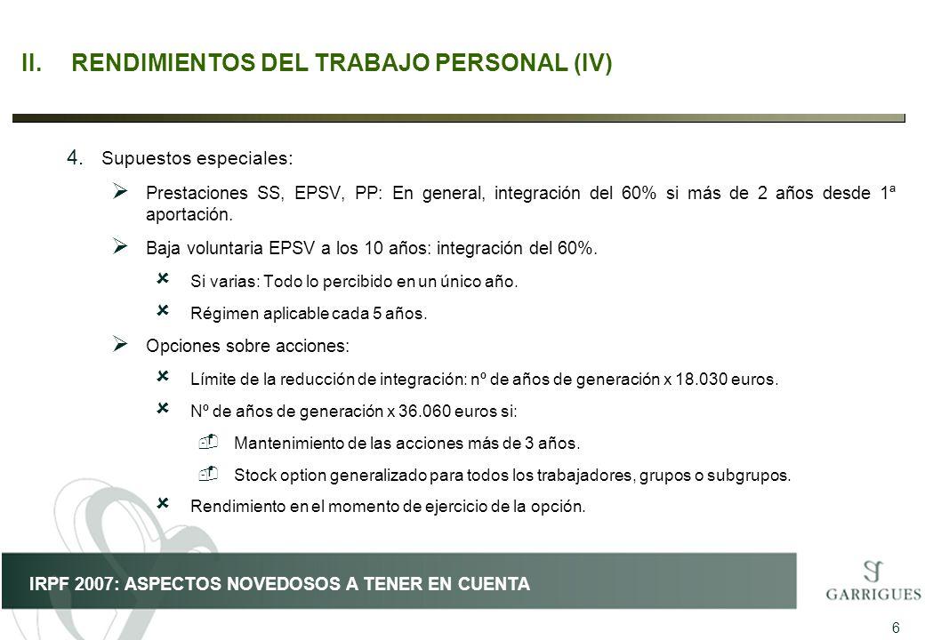 6 IRPF 2007: ASPECTOS NOVEDOSOS A TENER EN CUENTA II.RENDIMIENTOS DEL TRABAJO PERSONAL (IV) 4. Supuestos especiales: Prestaciones SS, EPSV, PP: En gen