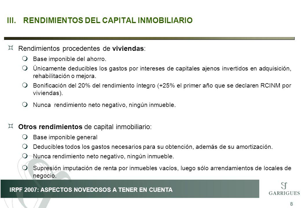 8 IRPF 2007: ASPECTOS NOVEDOSOS A TENER EN CUENTA III.RENDIMIENTOS DEL CAPITAL INMOBILIARIO ³ Rendimientos procedentes de viviendas: m Base imponible