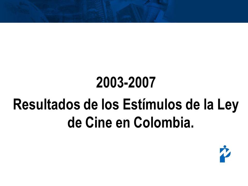 inisterio de Cultura República de Colombia 2003-2007 Resultados de los Estímulos de la Ley de Cine en Colombia.
