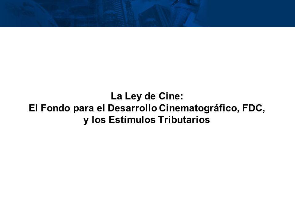 inisterio de Cultura República de Colombia La Ley de Cine: El Fondo para el Desarrollo Cinematográfico, FDC, y los Estímulos Tributarios