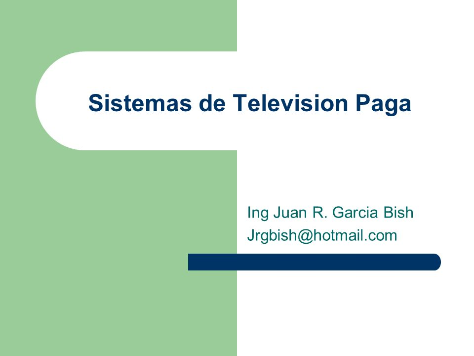 Sistemas de Television Paga Ing Juan R. Garcia Bish Jrgbish@hotmail.com