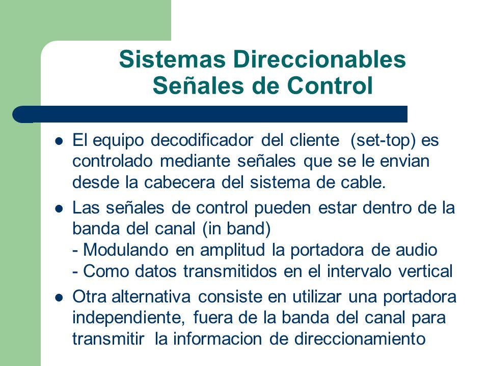 Sistemas Direccionables Señales de Control El equipo decodificador del cliente (set-top) es controlado mediante señales que se le envian desde la cabe