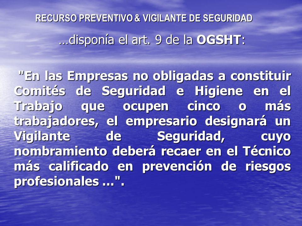 RECURSO PREVENTIVO & VIGILANTE DE SEGURIDAD En algunos convenios el VIGILANTE DE SEGURIDAD es denominado Delegado de Salud Laboral , más acorde con la regulación actual de la LPRL ORDEN de 28-08-1970, Ordenanza de Trabajo de la Construcción, Vidrio y Cerámica.