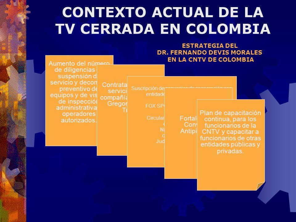 ESTRATEGIA DEL DR. FERNANDO DEVIS MORALES EN LA CNTV DE COLOMBIA Aumento del número de diligencias de suspensión de servicio y decomiso preventivo de