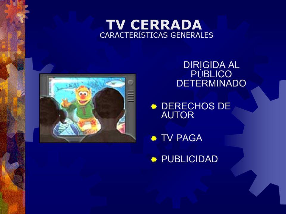 TV CERRADA DIRIGIDA AL P Ú BLICO DETERMINADO DERECHOS DE AUTOR TV PAGA PUBLICIDAD CARACTER Í STICAS GENERALES
