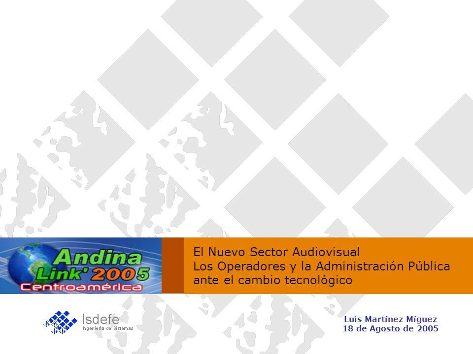 Luis Martínez Míguez 18 de Agosto de 2005 El Nuevo Sector Audiovisual Los Operadores y la Administración Pública ante el cambio tecnológico