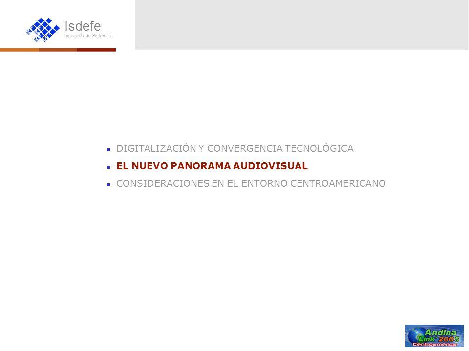 Isdefe Ingeniería de Sistemas DIGITALIZACIÓN Y CONVERGENCIA TECNOLÓGICA EL NUEVO PANORAMA AUDIOVISUAL CONSIDERACIONES EN EL ENTORNO CENTROAMERICANO