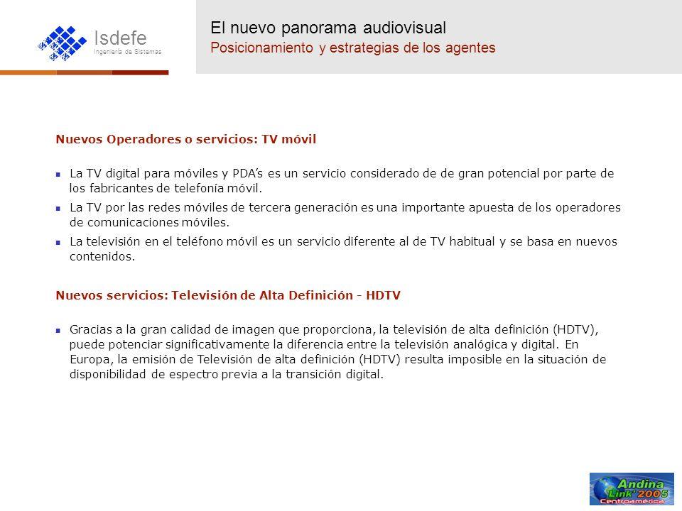 Isdefe Ingeniería de Sistemas Nuevos Operadores o servicios: TV móvil La TV digital para móviles y PDAs es un servicio considerado de de gran potencia
