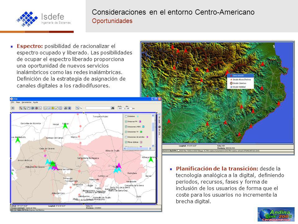 Isdefe Ingeniería de Sistemas Consideraciones en el entorno Centro-Americano Oportunidades Espectro: posibilidad de racionalizar el espectro ocupado y