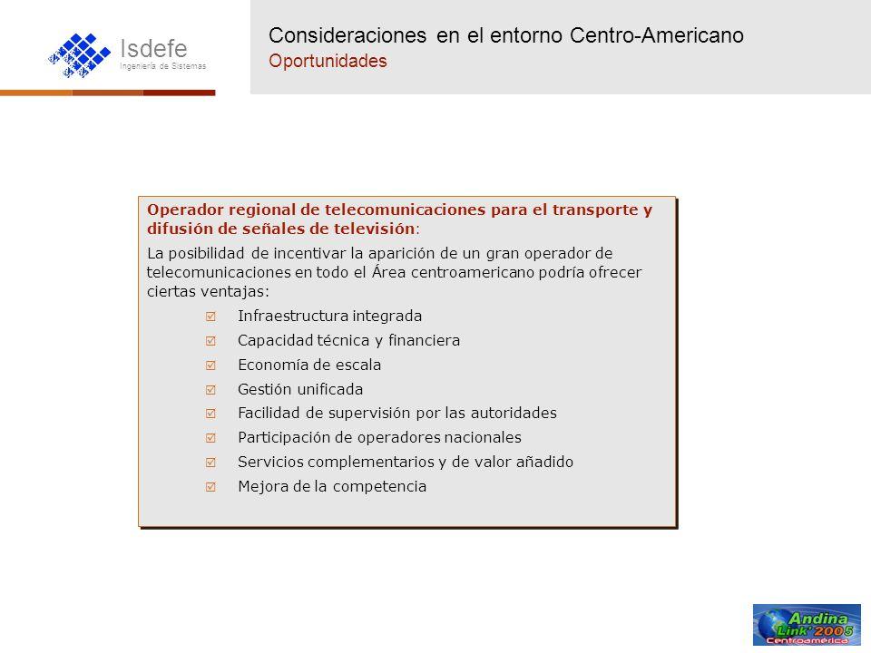 Isdefe Ingeniería de Sistemas Consideraciones en el entorno Centro-Americano Oportunidades Operador regional de telecomunicaciones para el transporte