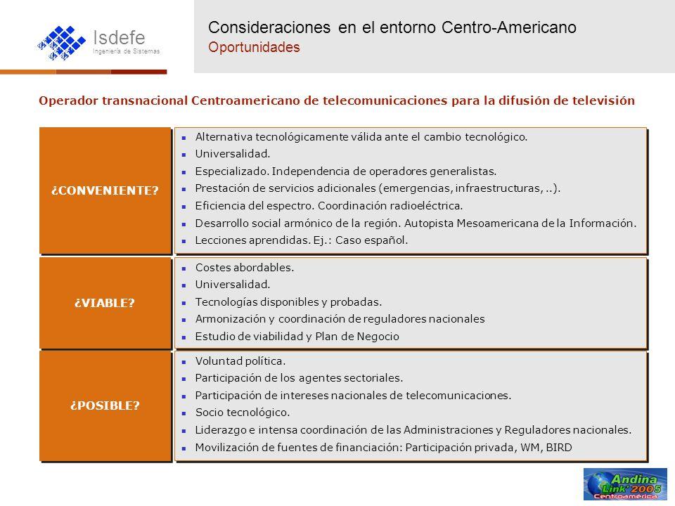 Isdefe Ingeniería de Sistemas Consideraciones en el entorno Centro-Americano Oportunidades Operador transnacional Centroamericano de telecomunicacione